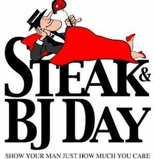 Happy Steak and BJ Day! – March 14th